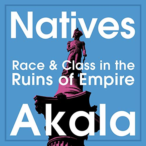 book cover fro natives race and class in the ruin of empire by akala